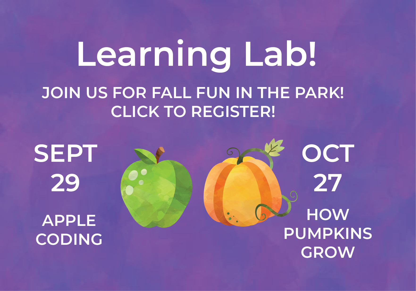 Join FCL for Fall fun in the park, must be registered. Sept 29 is learning to code with apples, and Oct 27 is learning how pumpkins grow.
